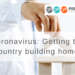 Coronavirus: Getting the Country building homes