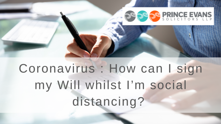 Coronavirus : How can I sign my Will whilst I'm social distancing?