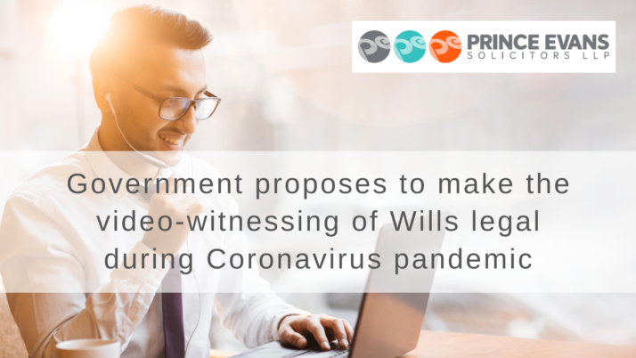Government proposes to make the video-witnessing of Wills legal during Coronavirus pandemic
